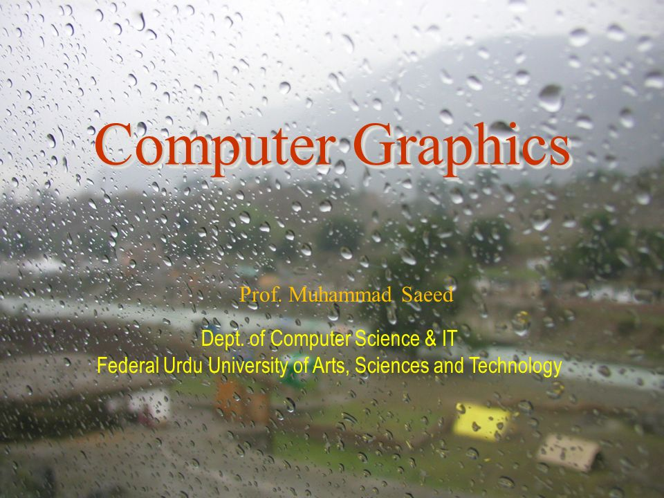 Computer Graphics Prof. Muhammad Saeed Dept. of Computer Science & IT