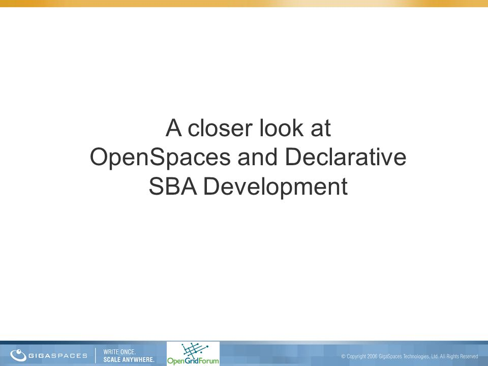 A closer look at OpenSpaces and Declarative SBA Development