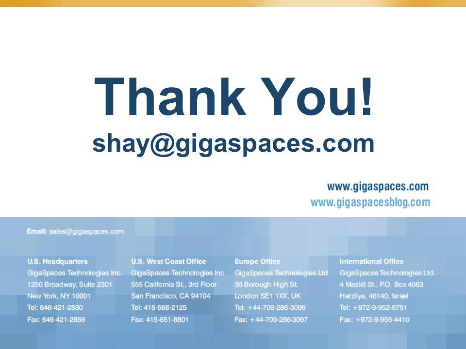 Thank You! shay@gigaspaces.com