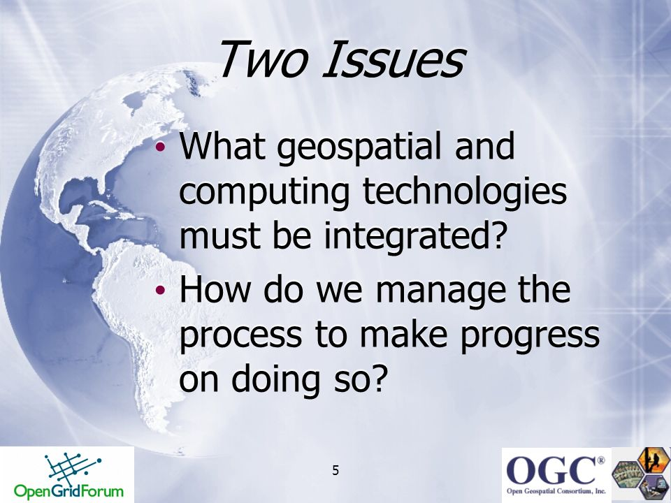 Two Issues What geospatial and computing technologies must be integrated How do we manage the process to make progress on doing so