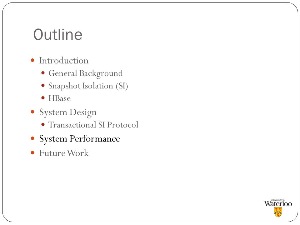 Outline Introduction System Design System Performance Future Work