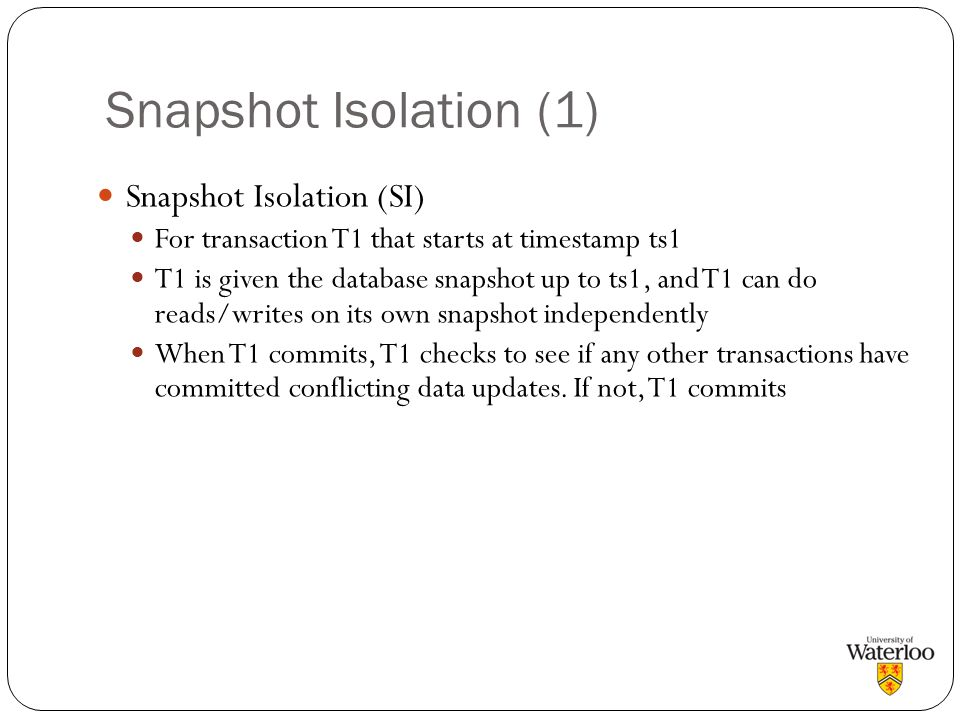 Snapshot Isolation (1) Snapshot Isolation (SI)