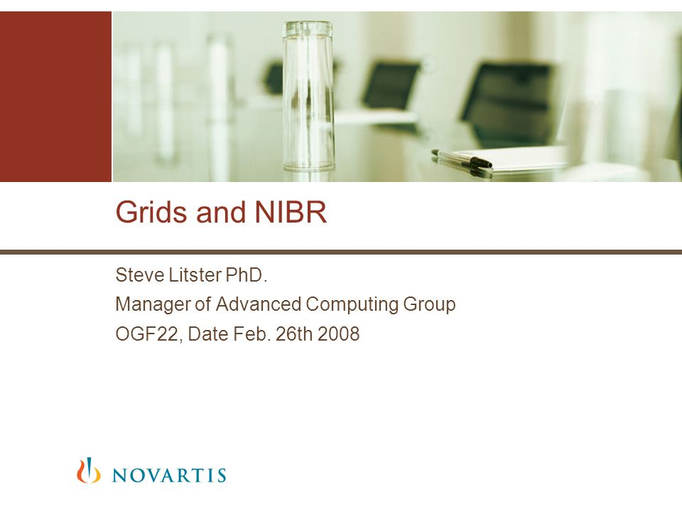 Grids and NIBR Steve Litster PhD. Manager of Advanced Computing Group
