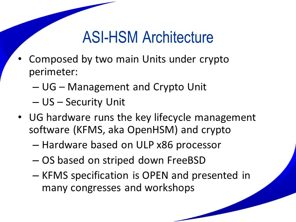 ASI-HSM Architecture Composed by two main Units under crypto perimeter: UG – Management and Crypto Unit.
