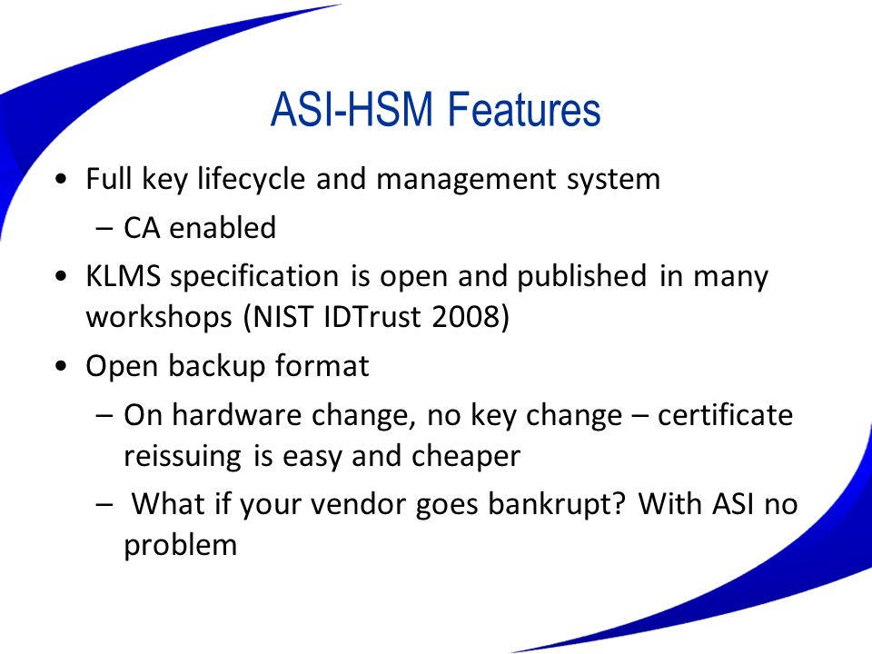 ASI-HSM Features Full key lifecycle and management system CA enabled