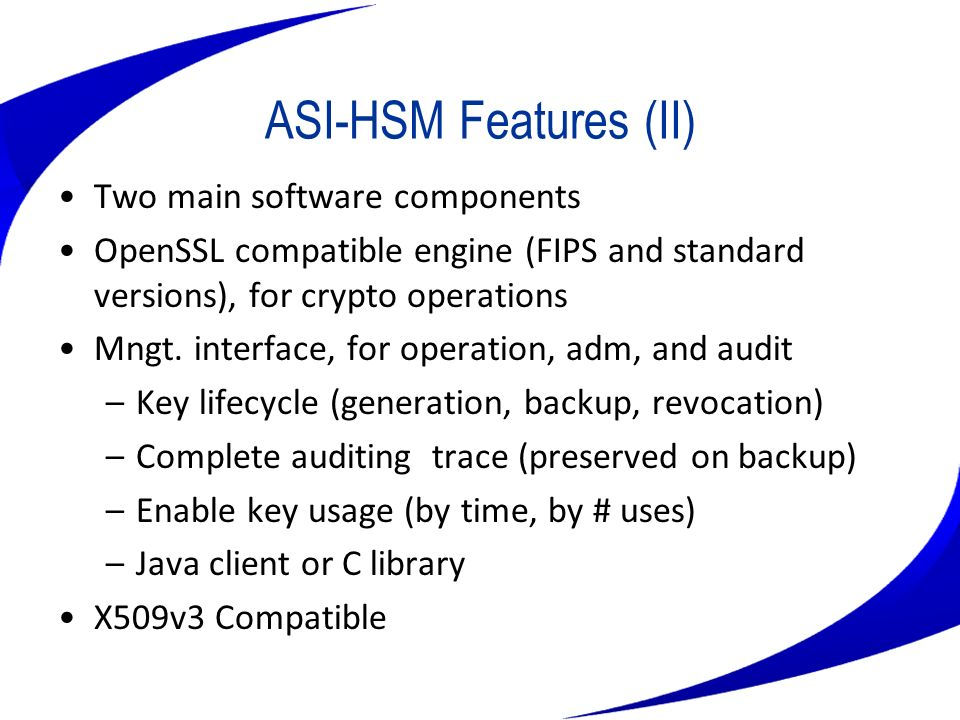 ASI-HSM Features (II) Two main software components
