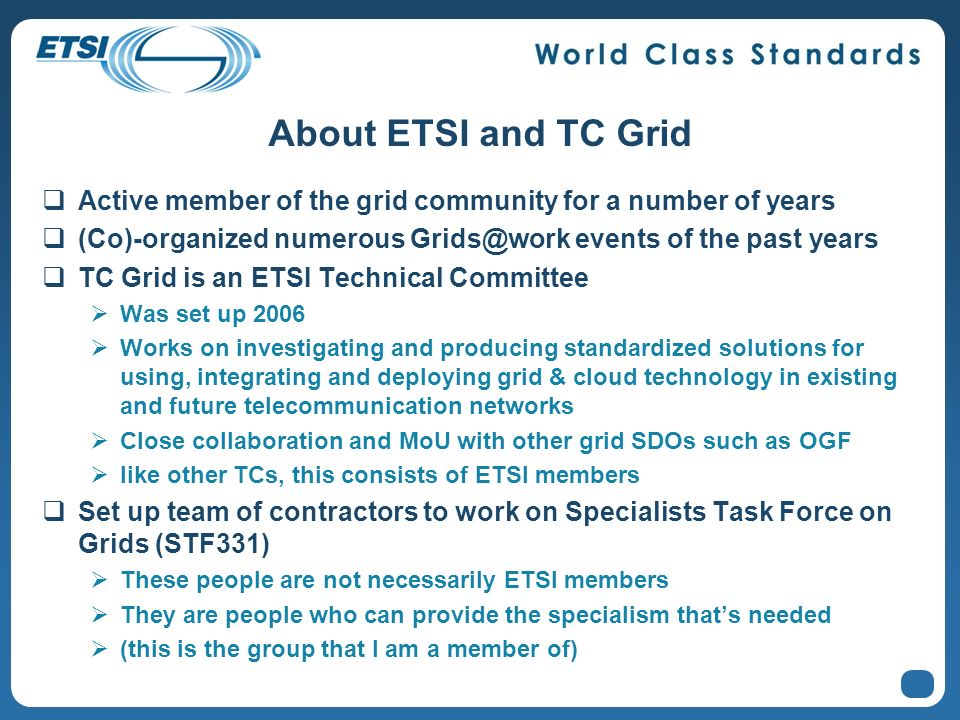 About ETSI and TC Grid Active member of the grid community for a number of years. (Co)-organized numerous events of the past years.