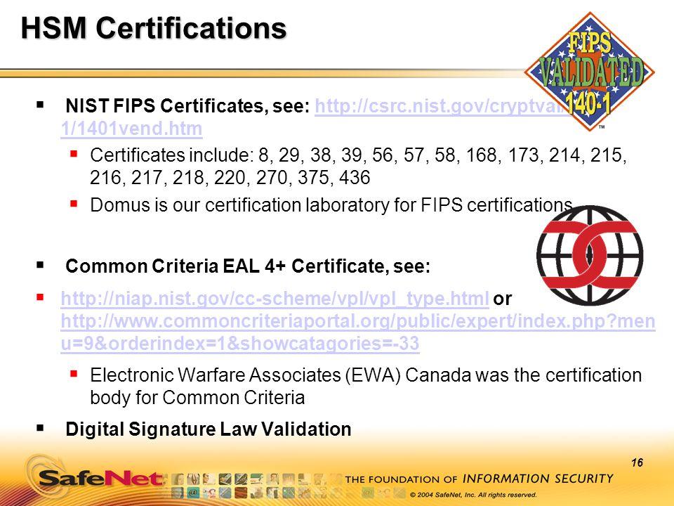 HSM Certifications NIST FIPS Certificates, see: http://csrc.nist.gov/cryptval/140-1/1401vend.htm.