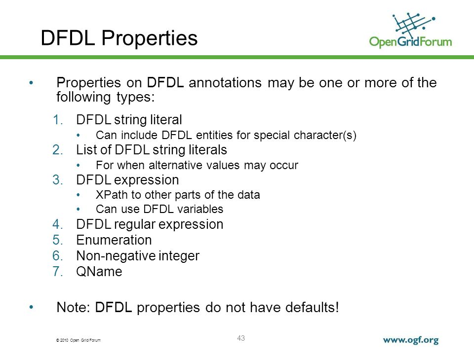 DFDL Properties Properties on DFDL annotations may be one or more of the following types: DFDL string literal.