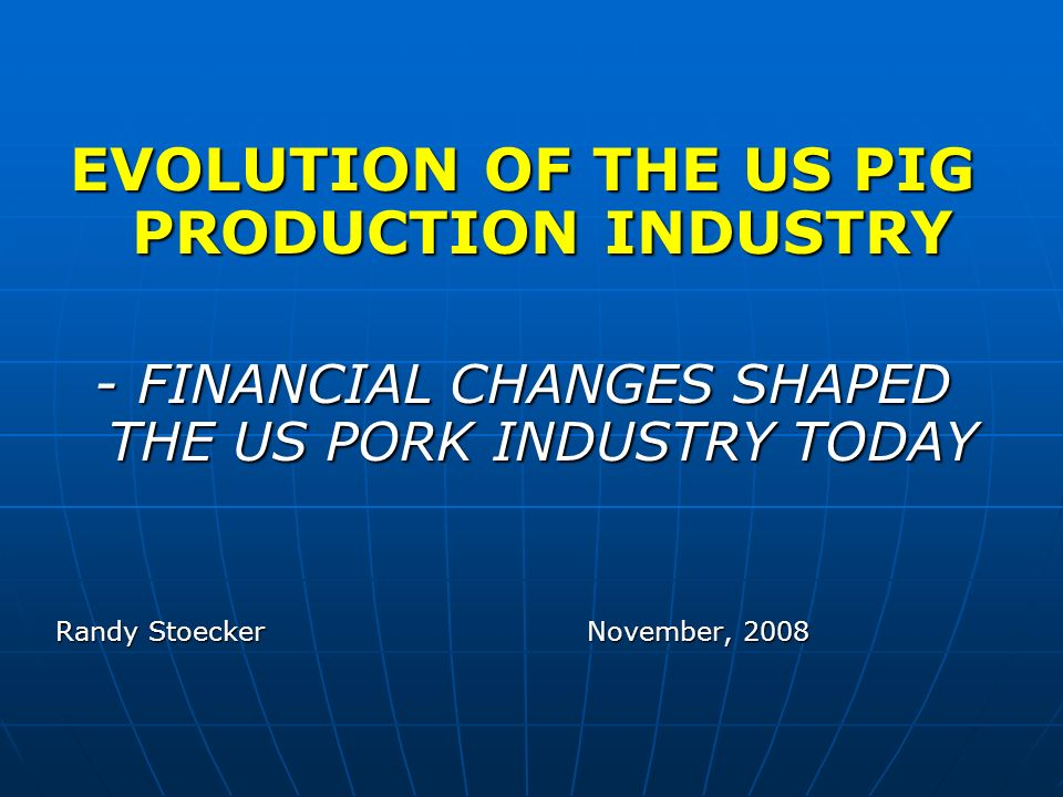 EVOLUTION OF THE US PIG PRODUCTION INDUSTRY