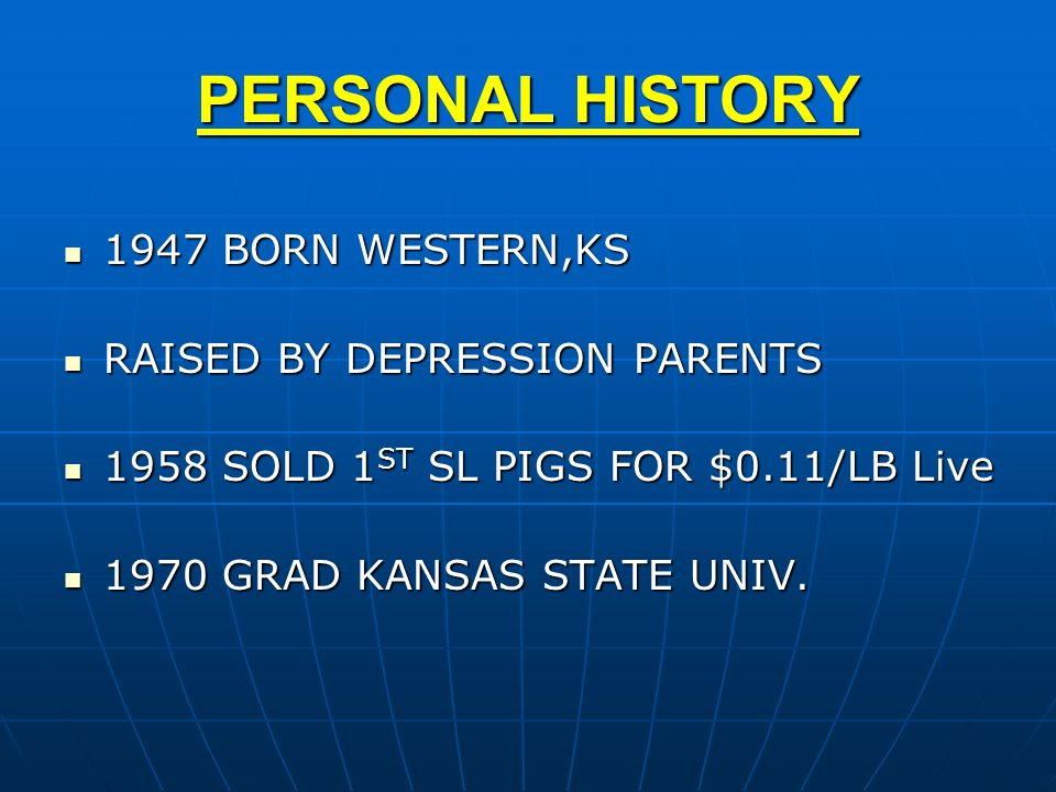 PERSONAL HISTORY 1947 BORN WESTERN,KS RAISED BY DEPRESSION PARENTS