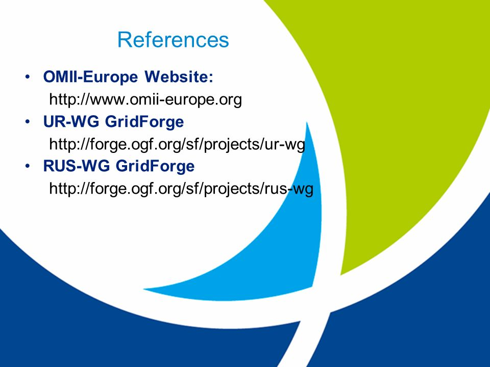 References OMII-Europe Website: http://www.omii-europe.org