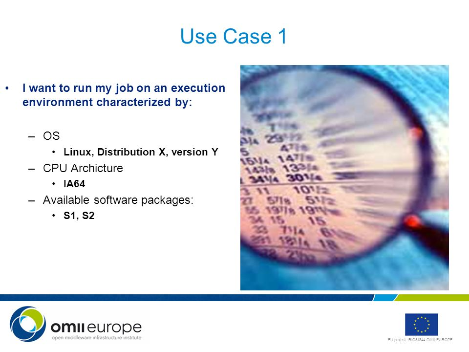 Use Case 1I want to run my job on an execution environment characterized by: OS. Linux, Distribution X, version Y.