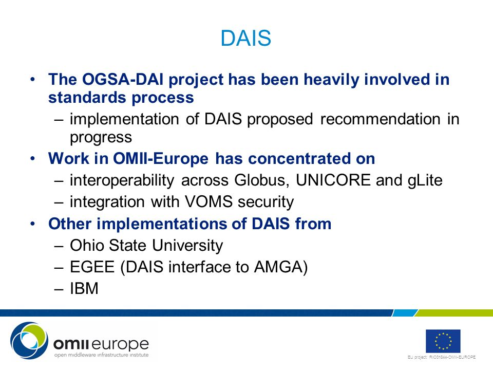 DAISThe OGSA-DAI project has been heavily involved in standards process. implementation of DAIS proposed recommendation in progress.