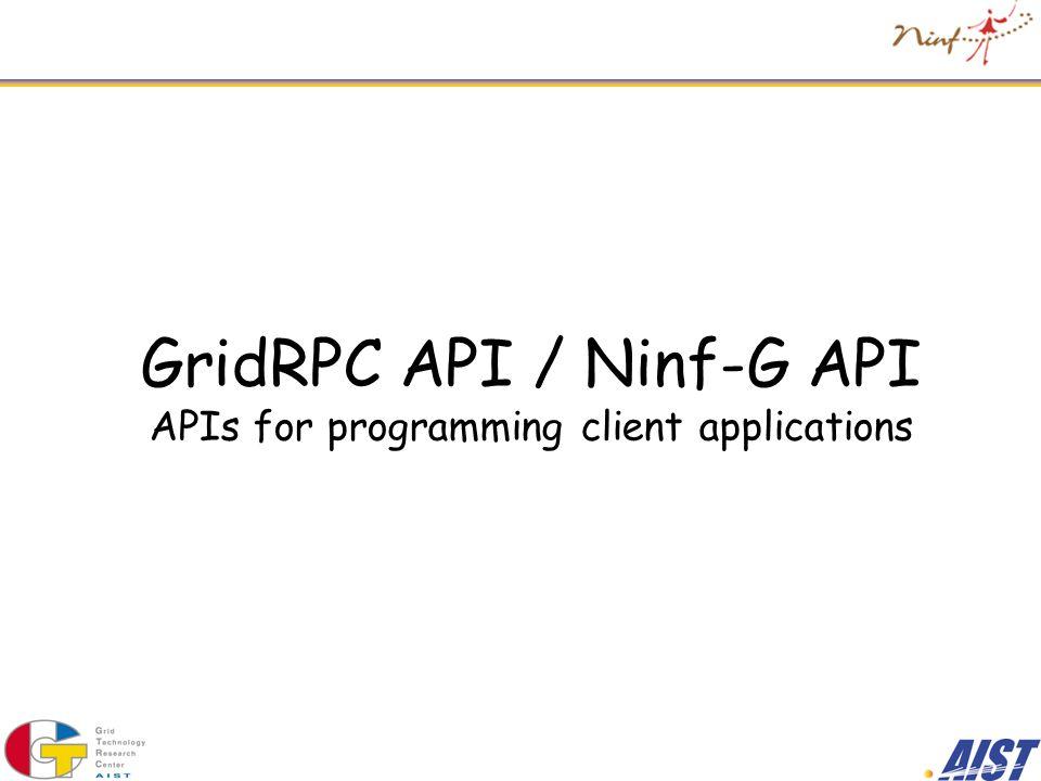 GridRPC API / Ninf-G API