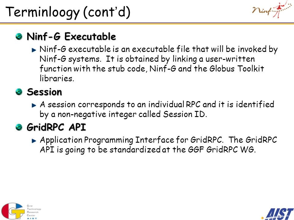 Terminloogy (cont'd) Ninf-G Executable Session GridRPC API