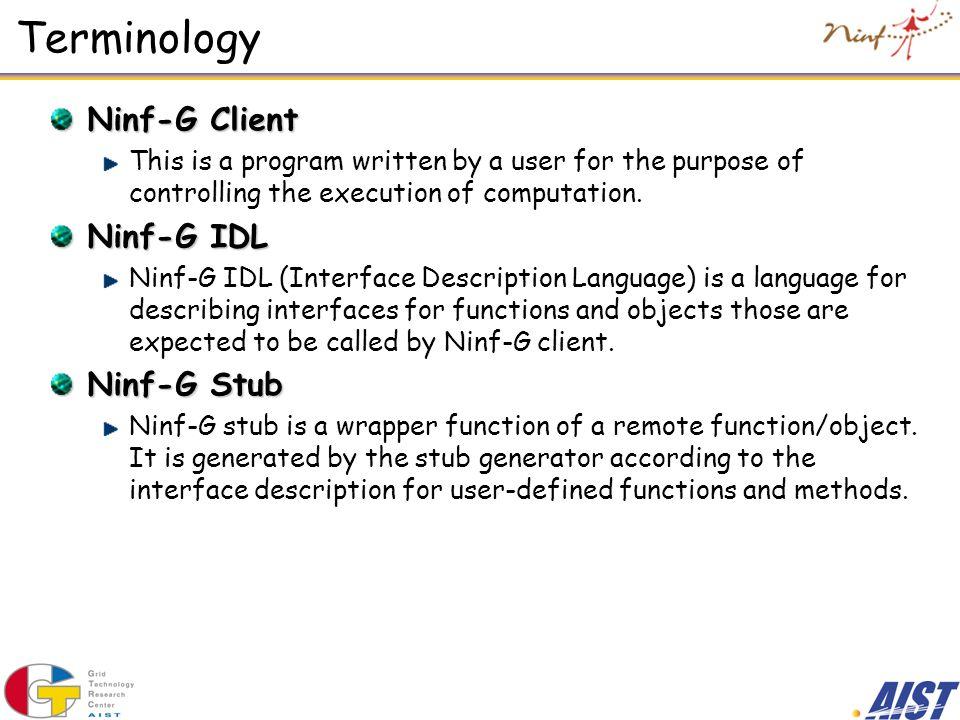Terminology Ninf-G Client Ninf-G IDL Ninf-G Stub
