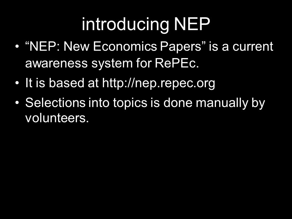 introducing NEP NEP: New Economics Papers is a current awareness system for RePEc. It is based at http://nep.repec.org.