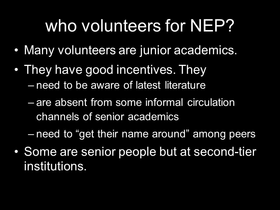 who volunteers for NEP Many volunteers are junior academics.