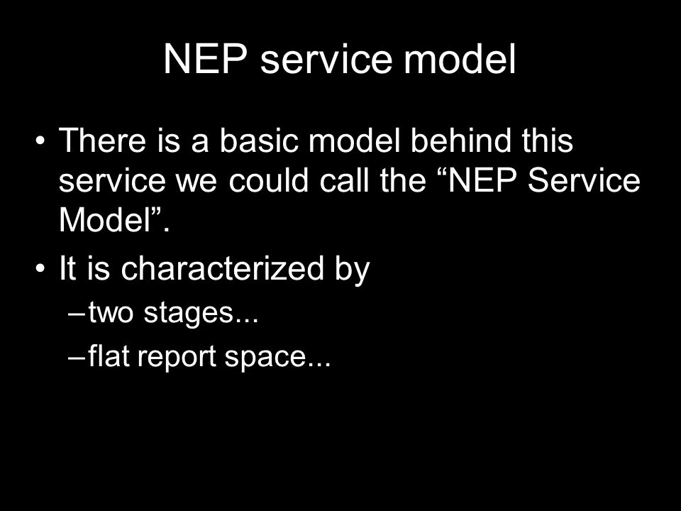 NEP service model There is a basic model behind this service we could call the NEP Service Model .