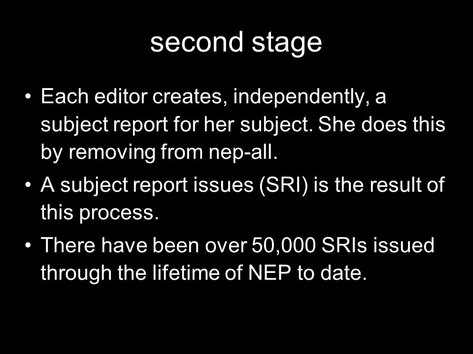 second stage Each editor creates, independently, a subject report for her subject. She does this by removing from nep-all.