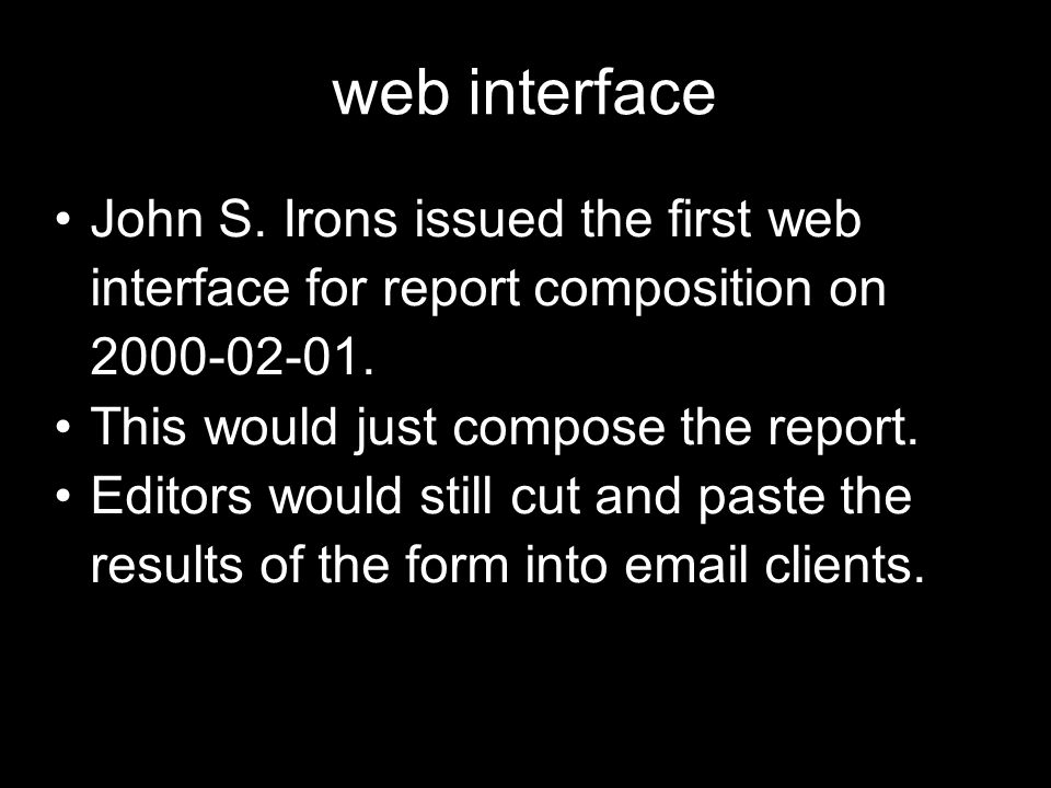 web interface John S. Irons issued the first web interface for report composition on 2000-02-01. This would just compose the report.