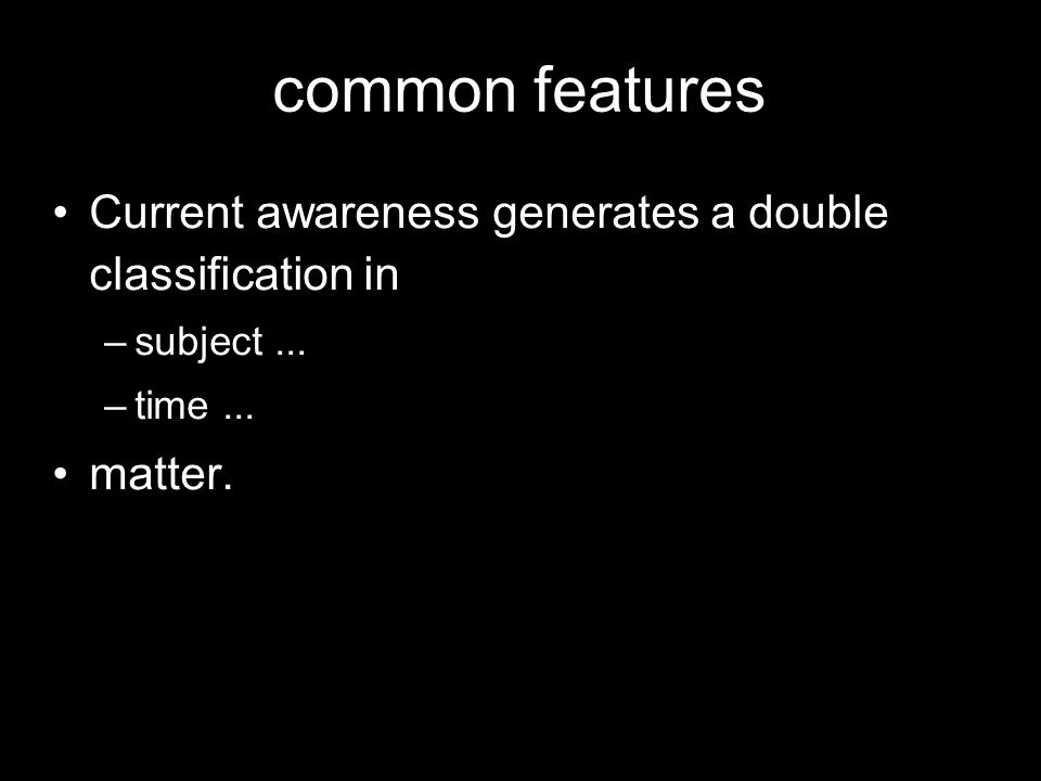 common features Current awareness generates a double classification in