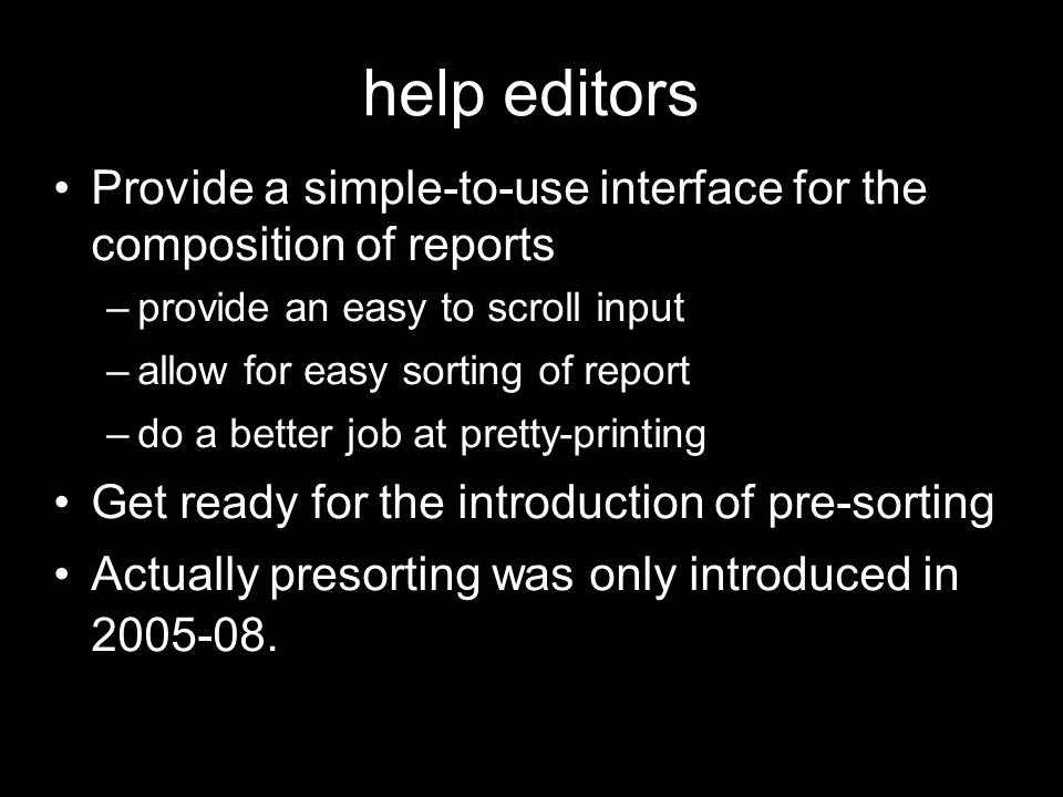 help editors Provide a simple-to-use interface for the composition of reports. provide an easy to scroll input.