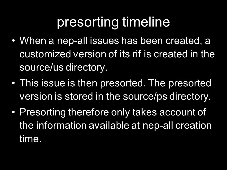 presorting timeline When a nep-all issues has been created, a customized version of its rif is created in the source/us directory.