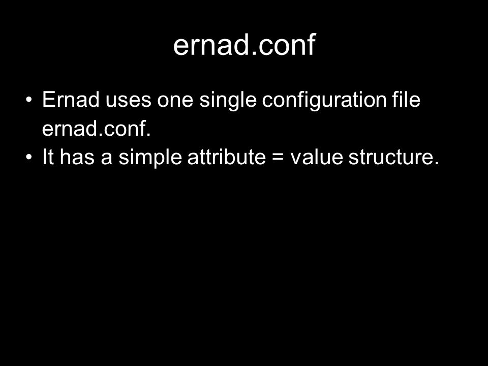 ernad.conf Ernad uses one single configuration file ernad.conf.