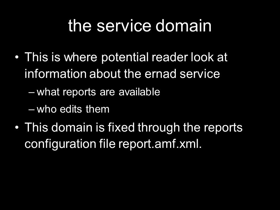 the service domain This is where potential reader look at information about the ernad service. what reports are available.