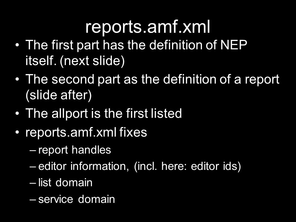 reports.amf.xml The first part has the definition of NEP itself. (next slide) The second part as the definition of a report (slide after)‏