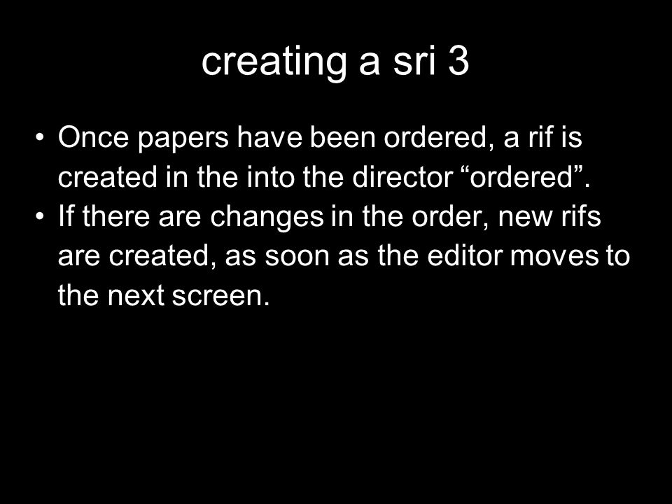 creating a sri 3 Once papers have been ordered, a rif is created in the into the director ordered .