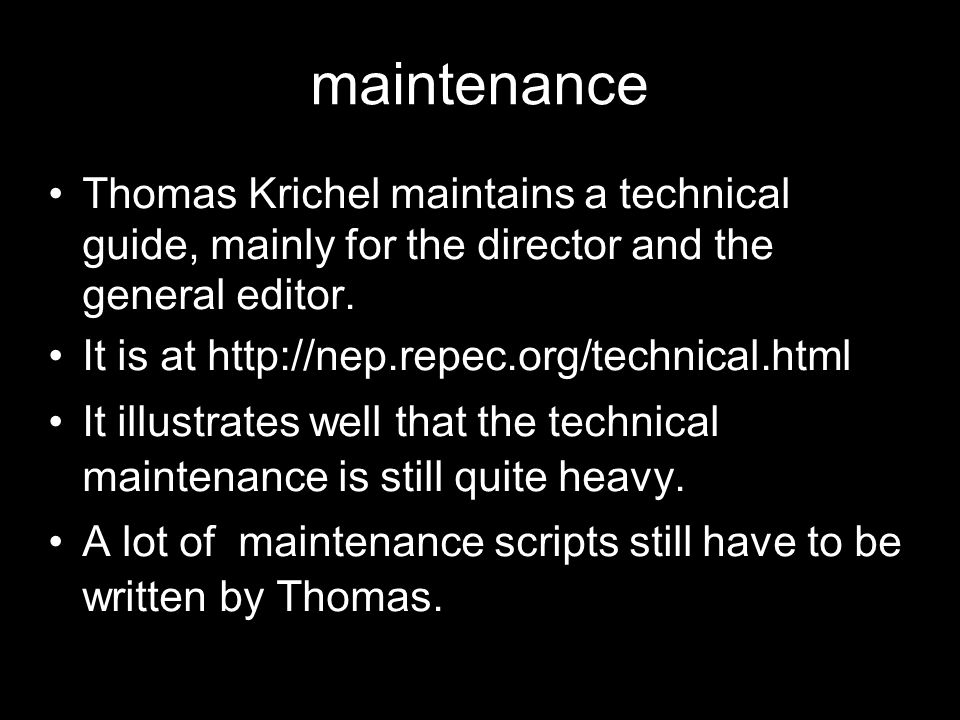 maintenance Thomas Krichel maintains a technical guide, mainly for the director and the general editor.