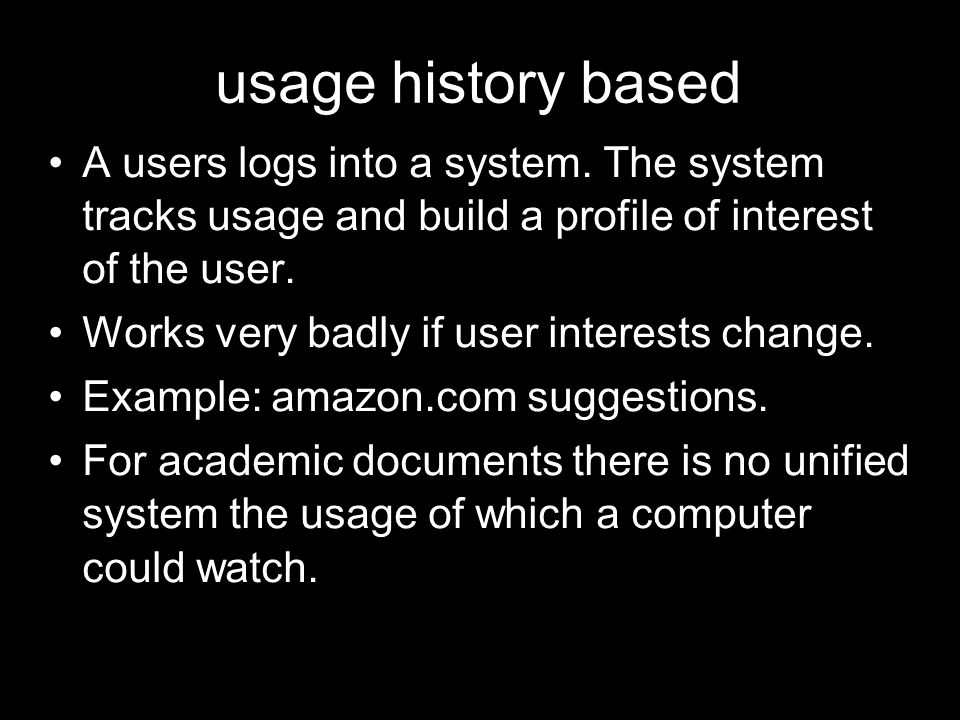 usage history based A users logs into a system. The system tracks usage and build a profile of interest of the user.
