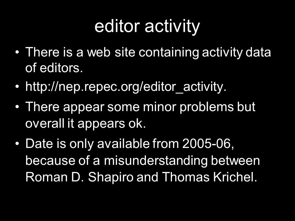 editor activity There is a web site containing activity data of editors. http://nep.repec.org/editor_activity.