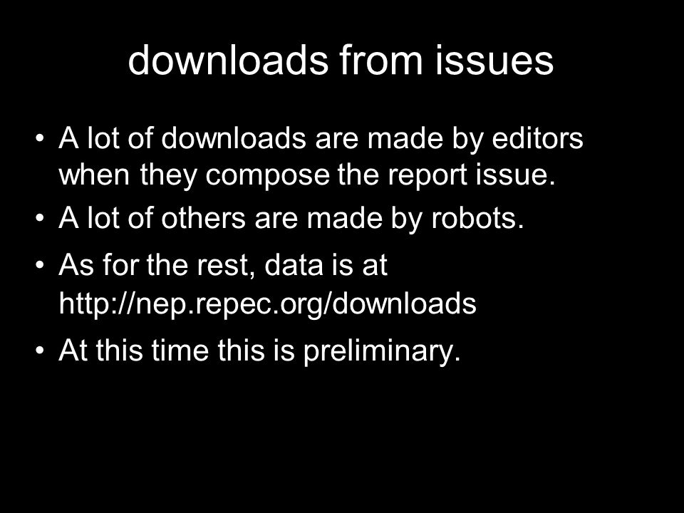 downloads from issues A lot of downloads are made by editors when they compose the report issue. A lot of others are made by robots.