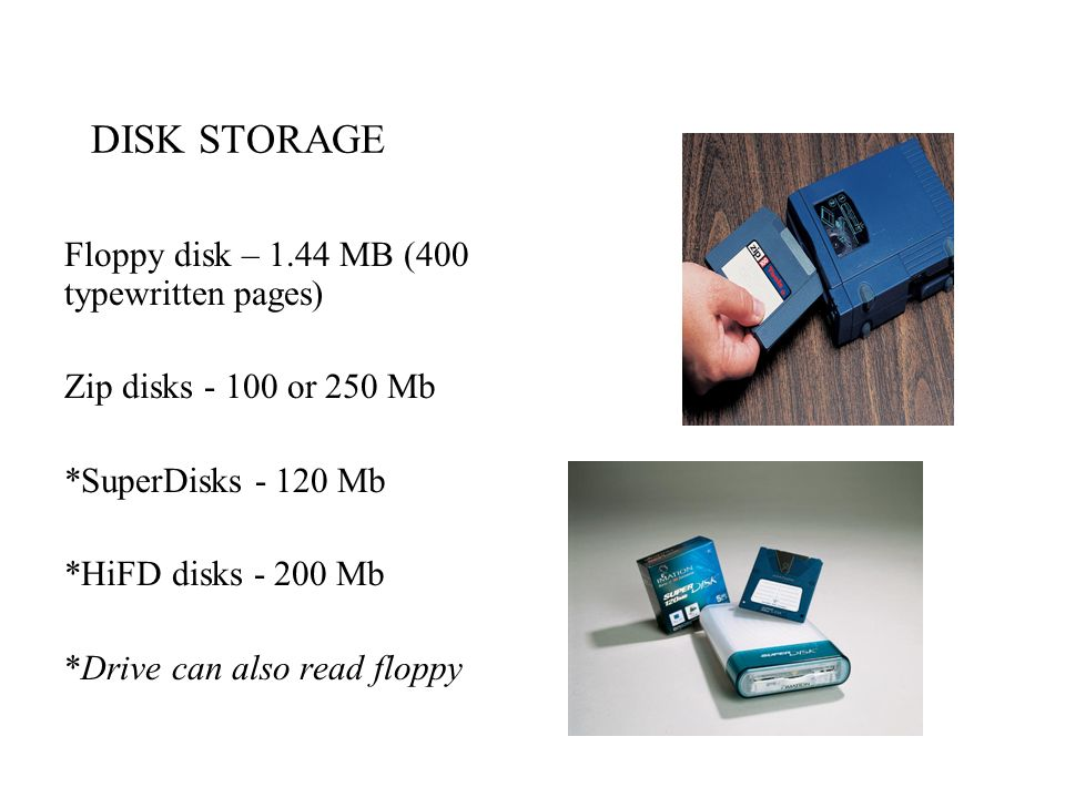 DISK STORAGE Floppy disk – 1.44 MB (400 typewritten pages)