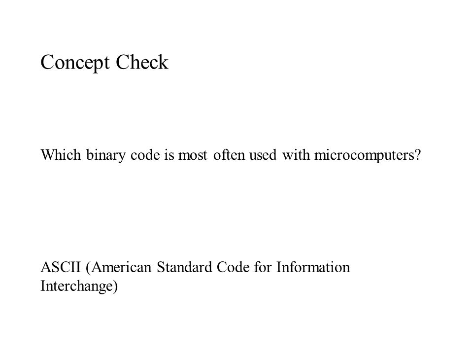 Concept Check Which binary code is most often used with microcomputers.