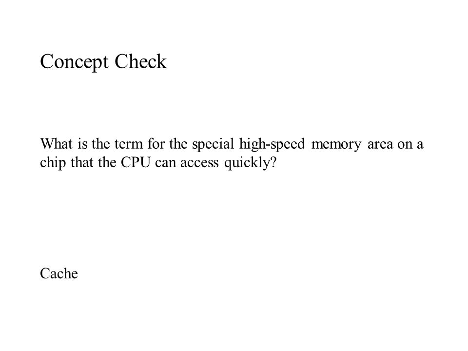 Concept Check What is the term for the special high-speed memory area on a chip that the CPU can access quickly