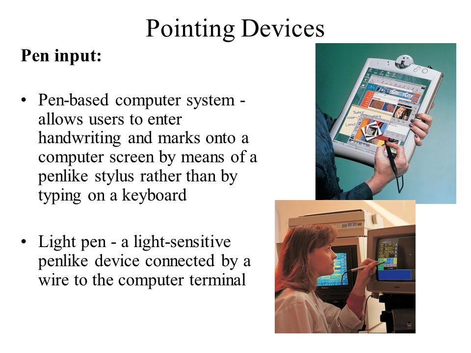 Pointing Devices Pen input: