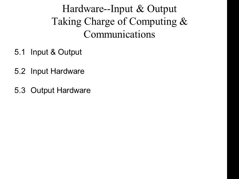 Hardware--Input & Output Taking Charge of Computing & Communications