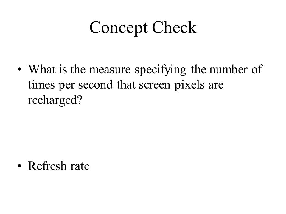 Concept Check What is the measure specifying the number of times per second that screen pixels are recharged