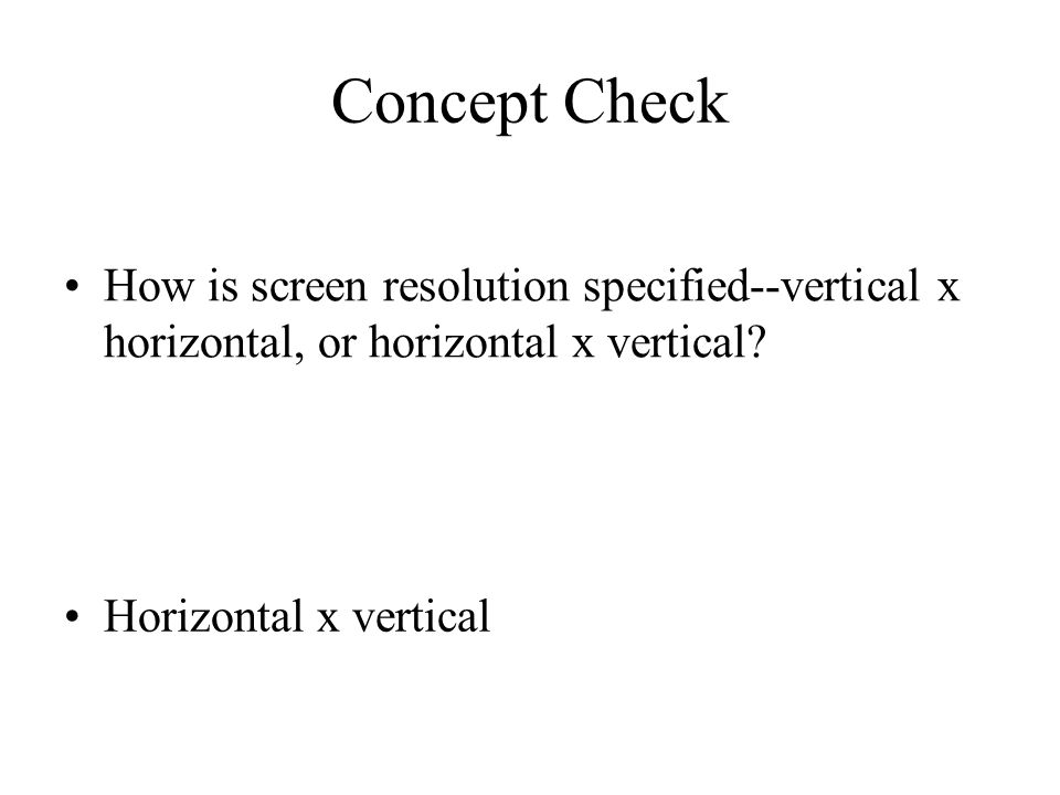 Concept Check How is screen resolution specified--vertical x horizontal, or horizontal x vertical.