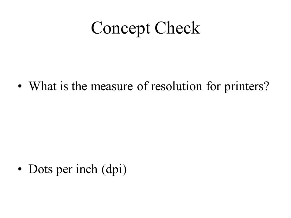 Concept Check What is the measure of resolution for printers