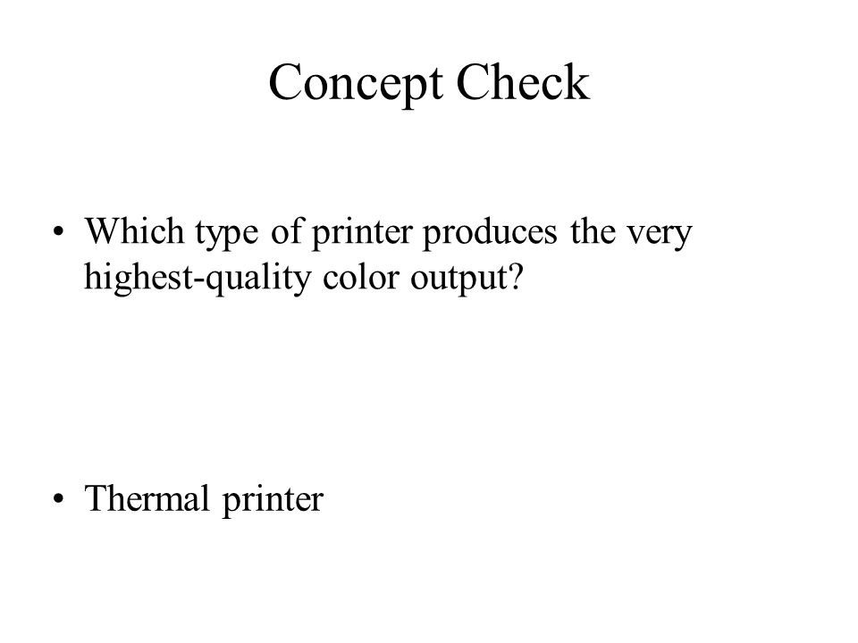 Concept Check Which type of printer produces the very highest-quality color output Thermal printer