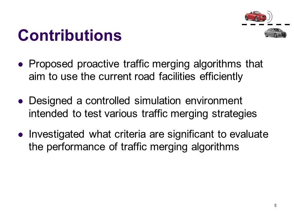 Contributions Proposed proactive traffic merging algorithms that aim to use the current road facilities efficiently.