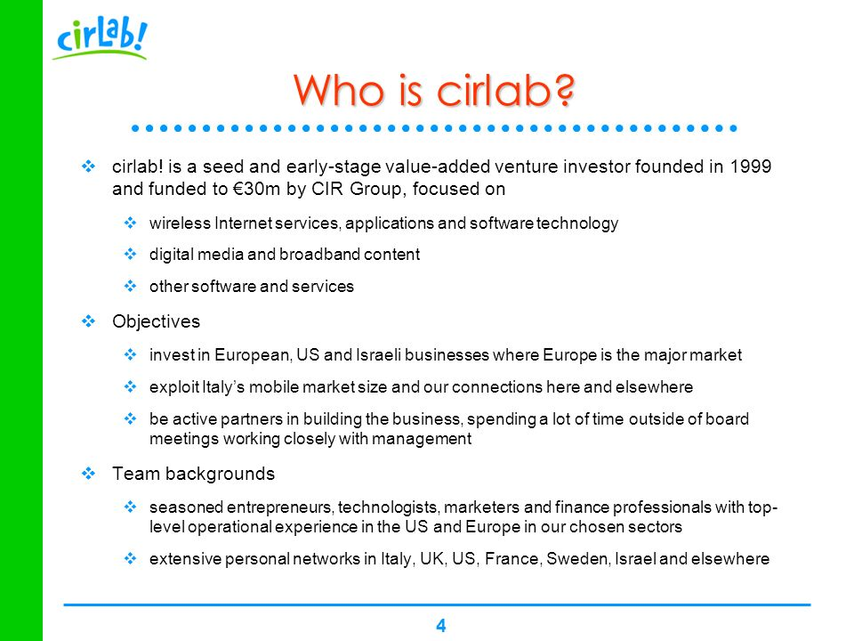 Who is cirlab cirlab! is a seed and early-stage value-added venture investor founded in 1999 and funded to €30m by CIR Group, focused on.