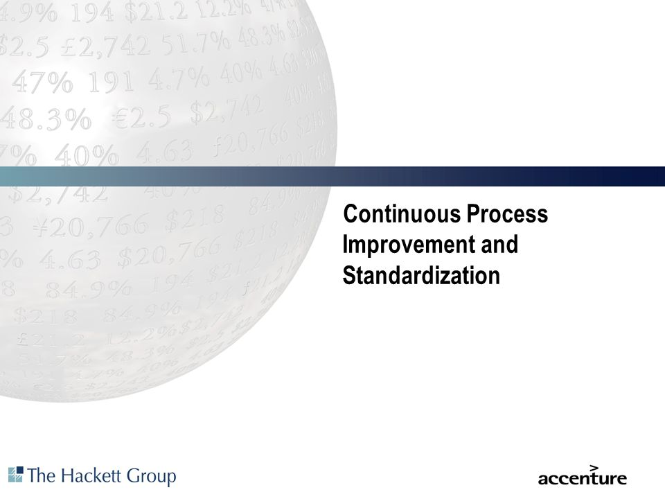Continuous Process Improvement and Standardization