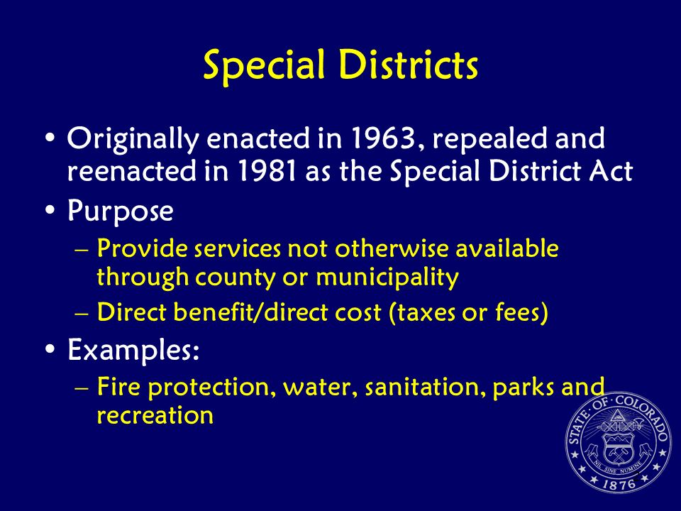 Special Districts Originally enacted in 1963, repealed and reenacted in 1981 as the Special District Act.